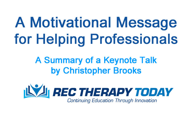 A Motivational Message  for Helping Professionals — A Summary of a Keynote Talk  by Christopher Brooks