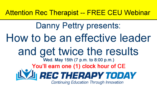 CEU Alert – FREE Rec Therapy Webinar — Danny Pettry presents: how to be an effective leader and get twice the results