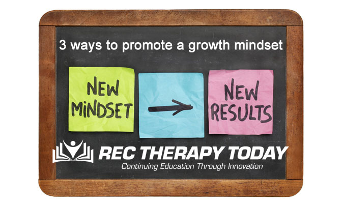 Three (3) ways Recreational Therapists can help promote a growth mindset in patients and clients.