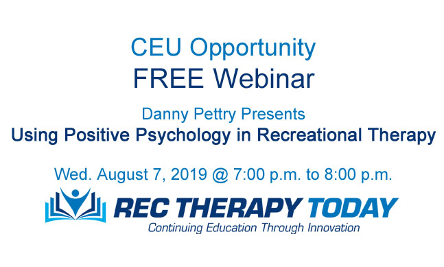 FREE Webinar — Using Positive Psychology in Recreational Therapy –Wed. August 7, 2019 @ 7:00 p.m.