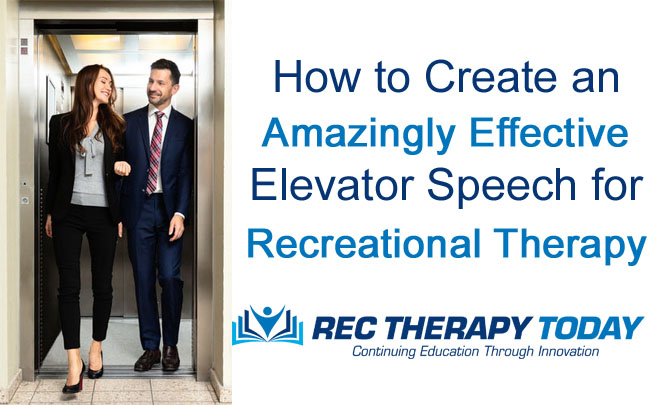 How to Create an Amazingly Effective Elevator Speech for Recreational Therapy