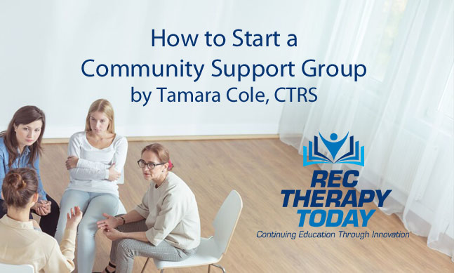 How to Start a Community Support Group by Tamara Cole, CTRS