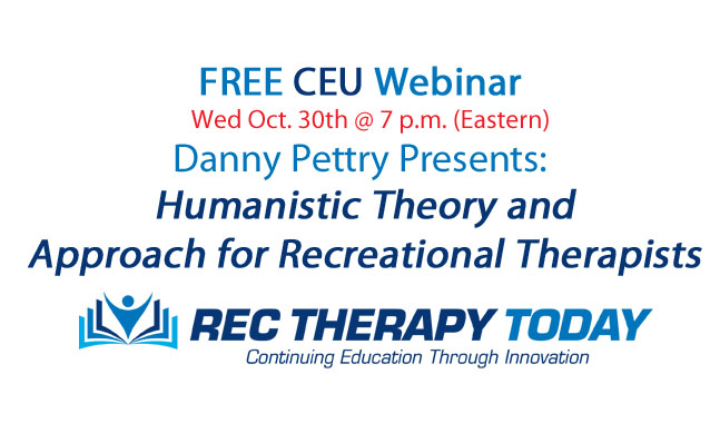 FREE Webinar — Danny Pettry presents: Humanistic Theory and Approach for Recreational Therapists