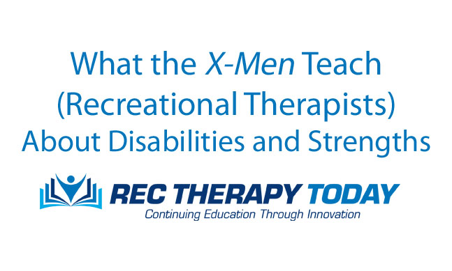 What the X-Men Teach (Recreational Therapists) About Disabilities and Strengths