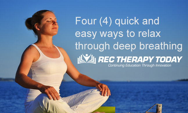 Four (4) quick and easy ways to relax through deep breathing