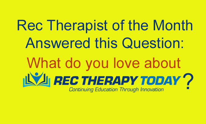 What do you love about Rec Therapy Today? The 2019 Rec Therapist of the Month share their responses