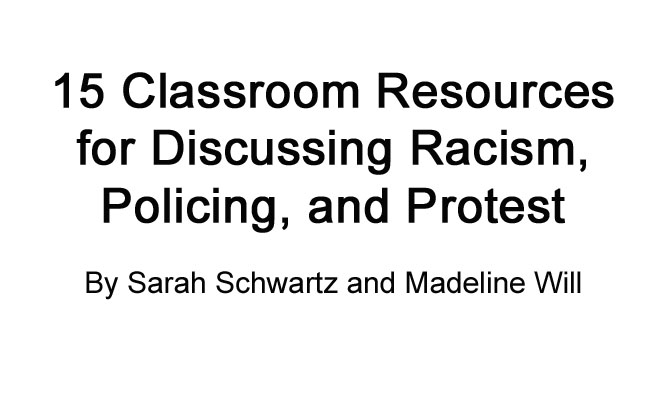 15 Classroom Resources for Discussing Racism, Policing, and Protest