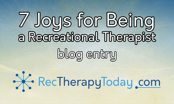 7 joys for being a recreational therapist