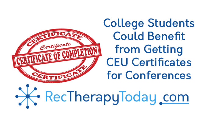 Recreational Therapy Students Could Benefit from Getting CEU Certificates for Conferences they attend
