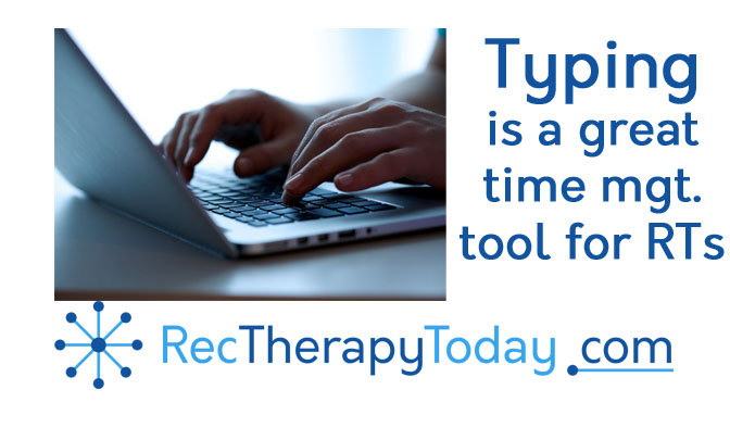Typing is a great time management tool for recreational therapists
