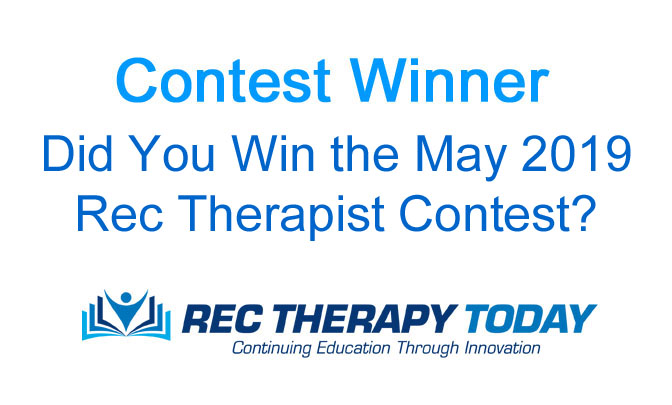 Did you win the May 2019 Contest for Rec Therapists?