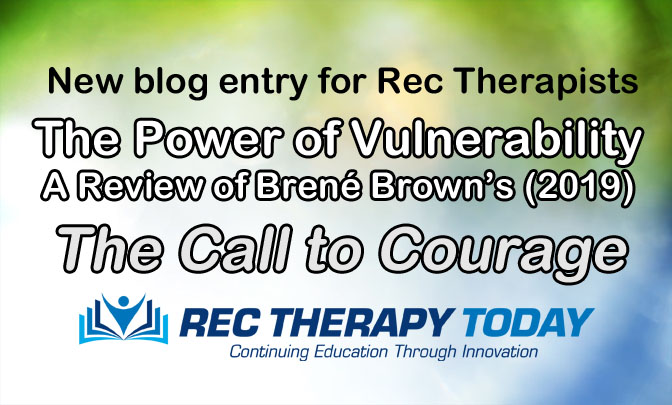 The Power of Vulnerability: A Review of Brené Brown's (2019) The Call to Courage. New blog entry for Rec Therapists