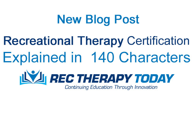 Recreational Therapy Certification Explained in  140 Characters