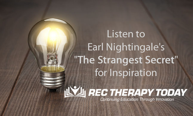 "Listen to Earl Nightingale's ""The Strangest Secret"" to inspire and encourage you."