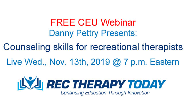 "FREE CEU Webinar: Danny Pettry Presents: ""Counseling skills for recreational therapists"""