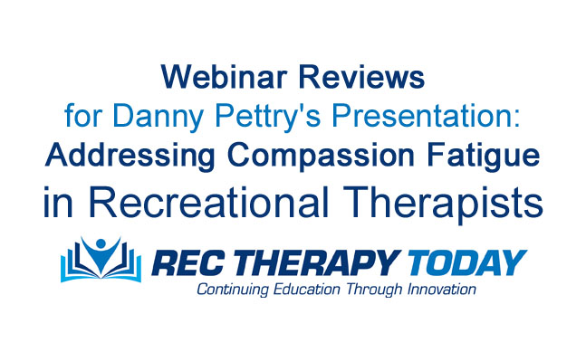 Webinar Reviews for Danny Pettry's Presentation: Addressing Compassion Fatigue in Recreational Therapists