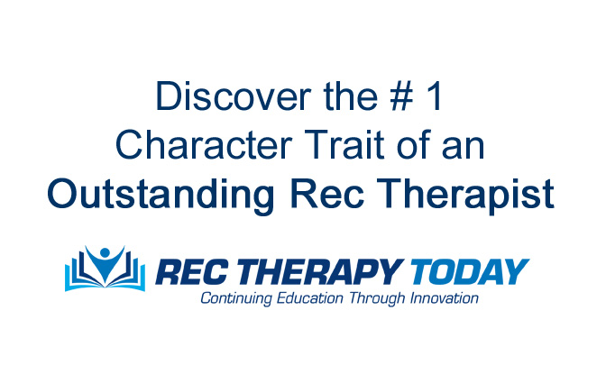 Discover the #1 Trait of an Outstanding Rec Therapist…