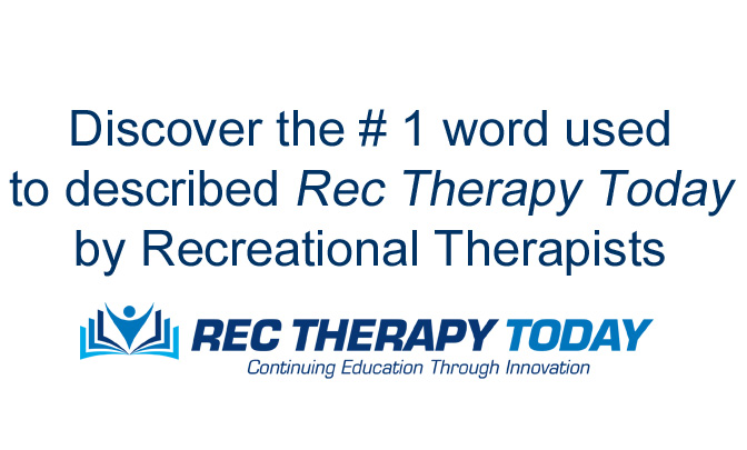 Discover the #1 word used to describe Rec Therapy Today by Rec Therapists….
