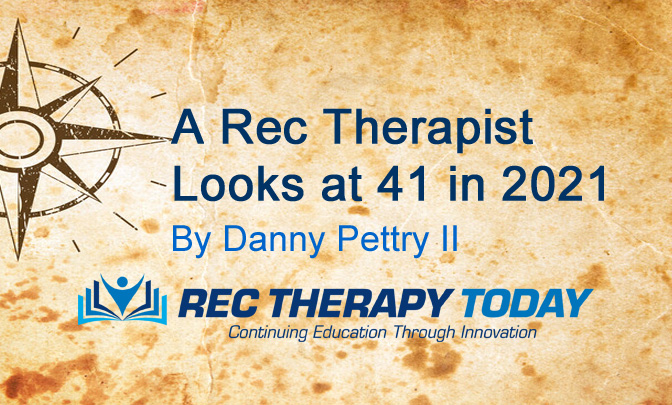 A Recreation Therapist Looks at 41 in 2021.